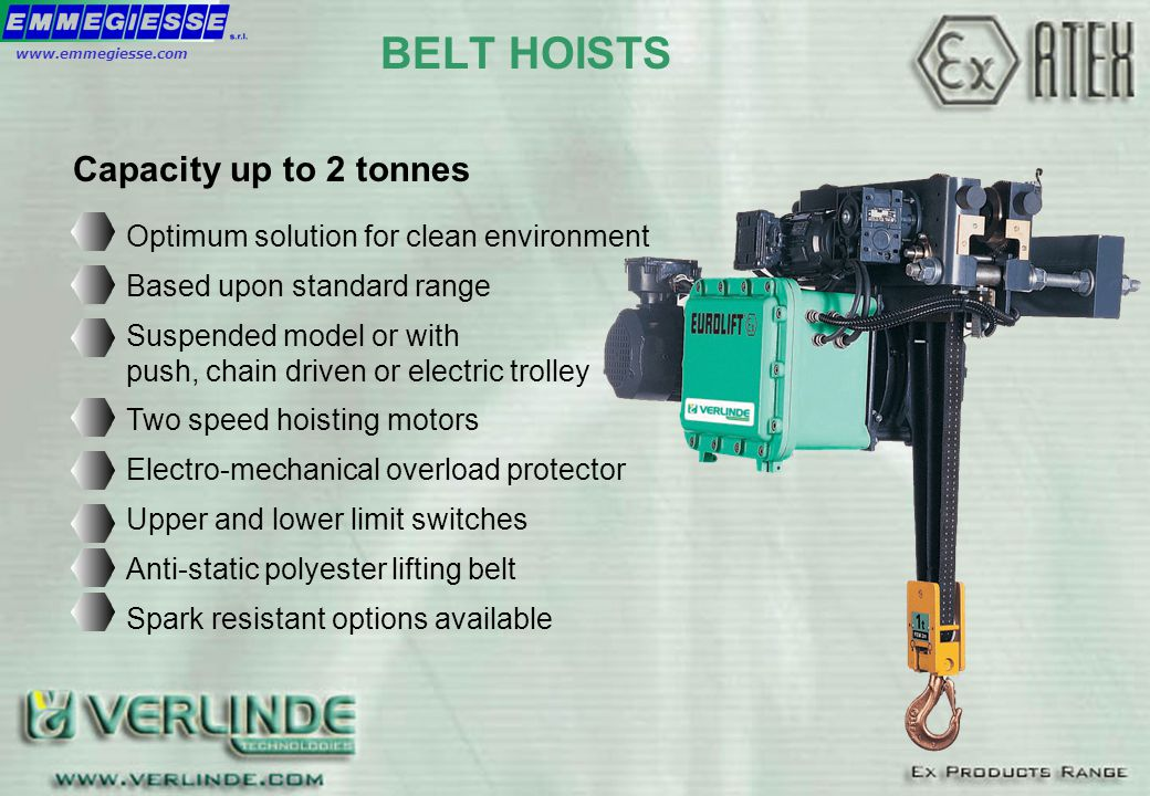 BELT HOISTS Capacity up to 2 tonnes Optimum solution for clean environment Based upon standard range Suspended model or with push, chain driven or ele