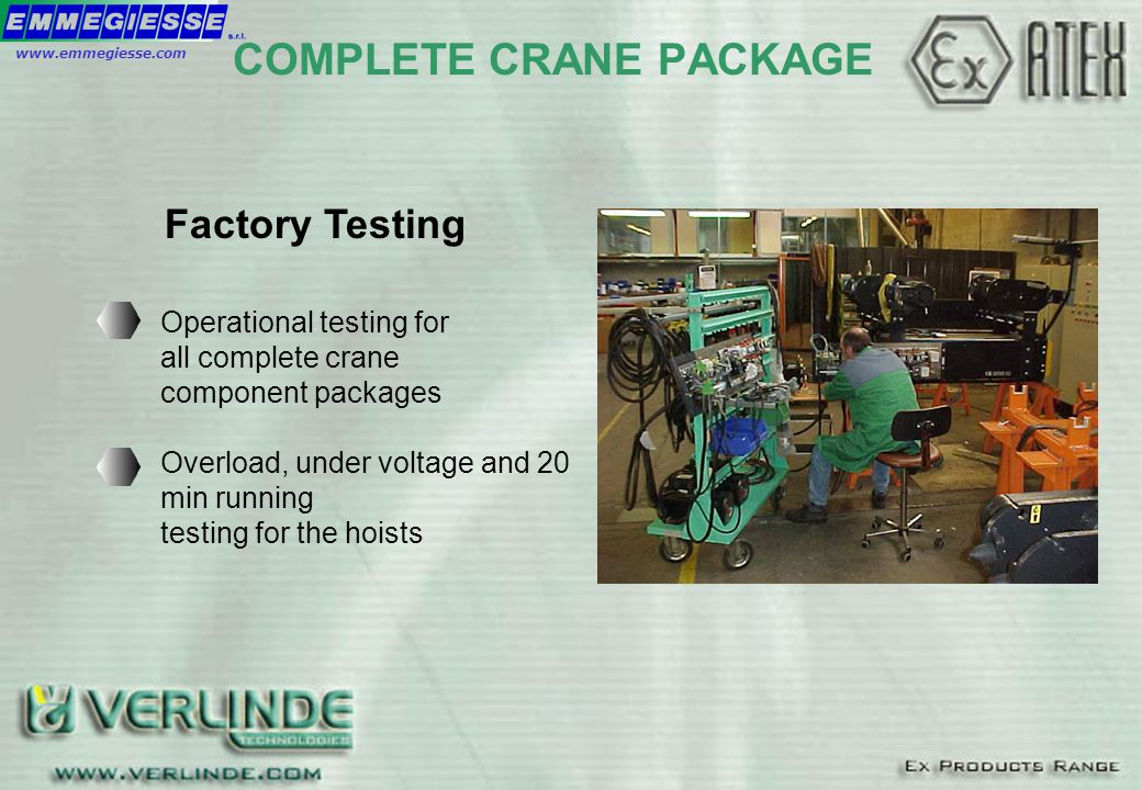 Operational testing for all complete crane component packages Overload, under voltage and 20 min running testing for the hoists Factory Testing COMPLE