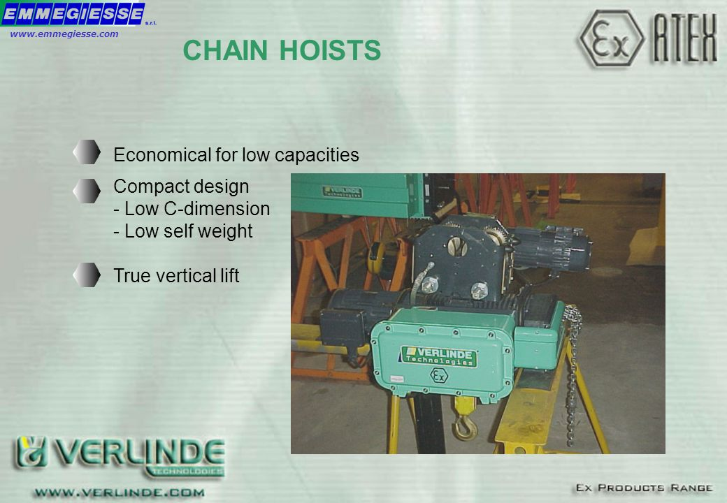 Economical for low capacities Compact design - Low C-dimension - Low self weight True vertical lift CHAIN HOISTS www.emmegiesse.com