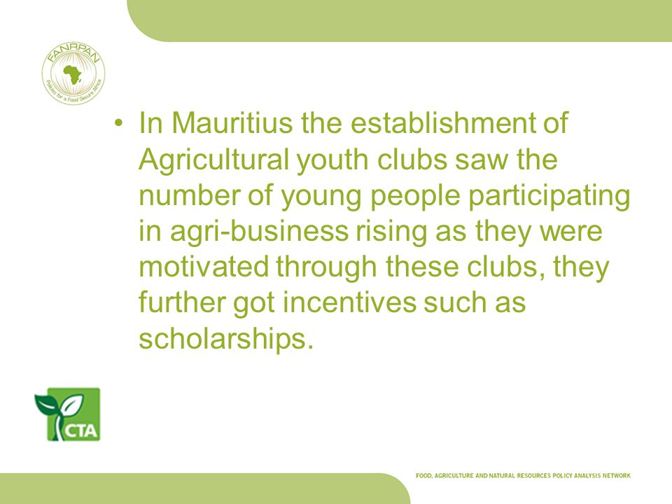 In Mauritius the establishment of Agricultural youth clubs saw the number of young people participating in agri-business rising as they were motivated