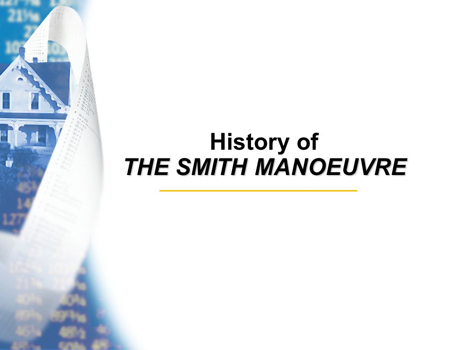 THE SMITH MANOEUVRE History of THE SMITH MANOEUVRE