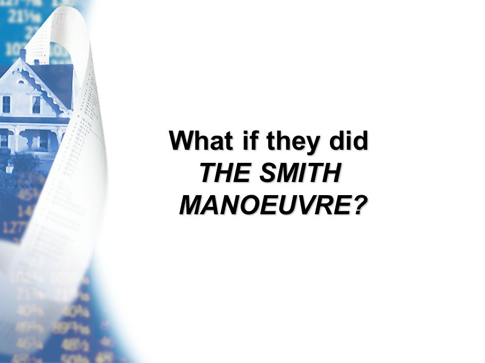What if they did THE SMITH MANOEUVRE?