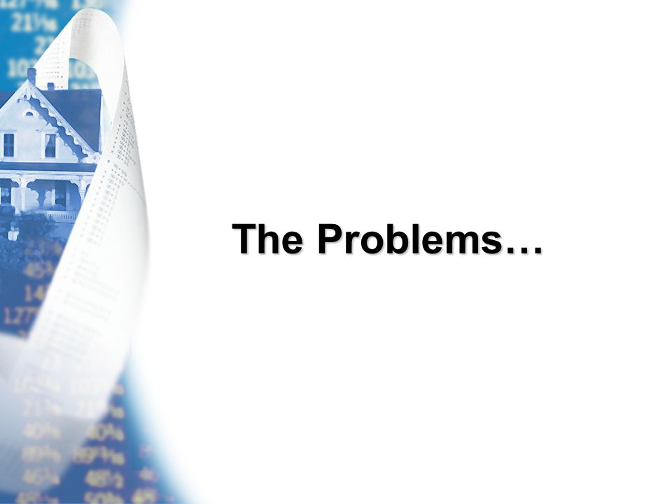 The Problems…