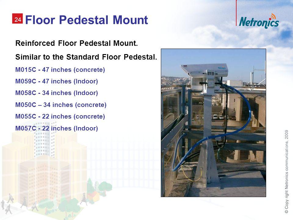 24 Floor Pedestal Mount Reinforced Floor Pedestal Mount.