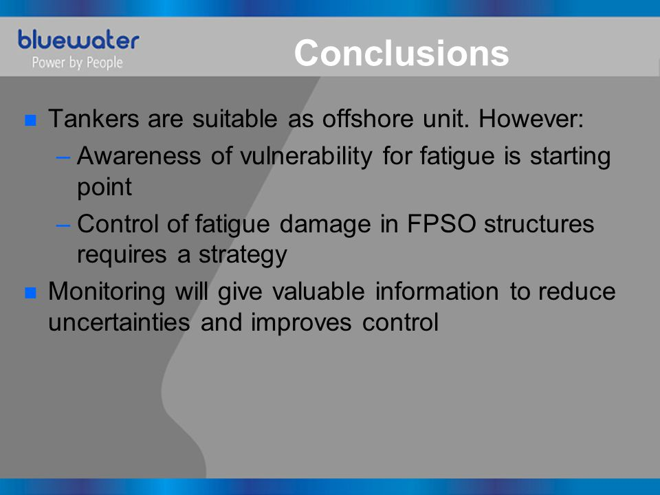 Conclusions n Tankers are suitable as offshore unit.