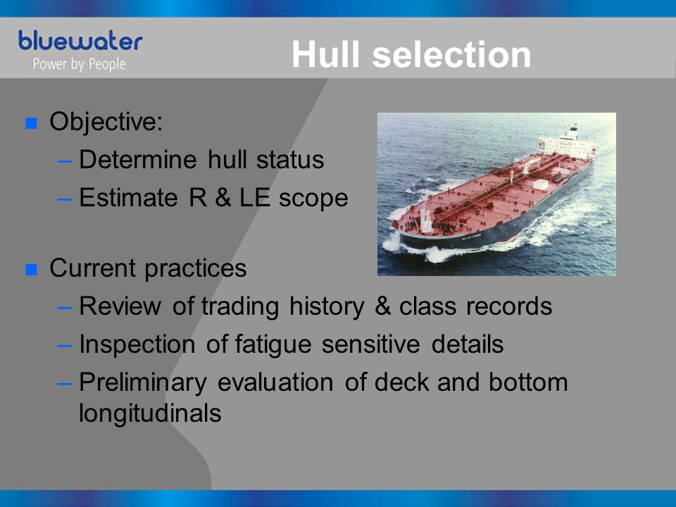 Hull selection n Objective: –Determine hull status –Estimate R & LE scope n Current practices –Review of trading history & class records –Inspection o
