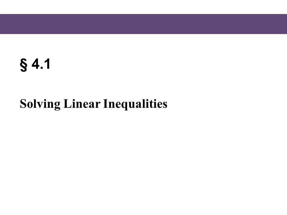 Blitzer, Intermediate Algebra, 5e – Slide #3 Section 4.1 Linear Inequalities Intervals on the Real Number Line Let a and b be real numbers such that a < b.