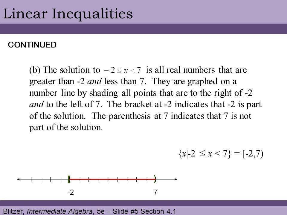 Blitzer, Intermediate Algebra, 5e – Slide #16 Section 4.1 Linear Inequalities English Sentences and Inequalities English SentenceInequality x is at least 5.