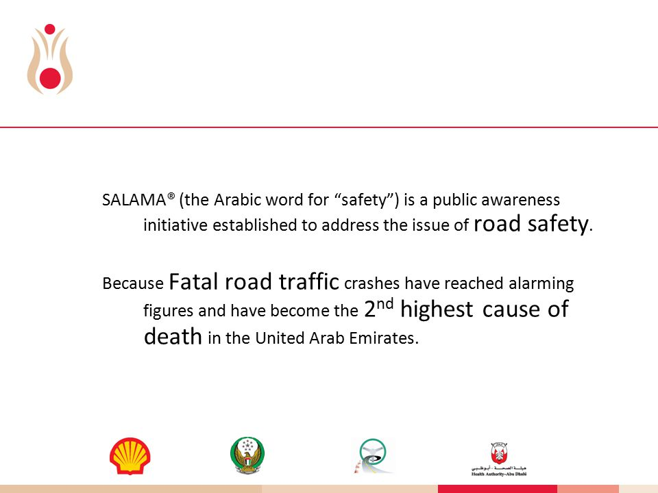 SALAMA® (the Arabic word for safety ) is a public awareness initiative established to address the issue of road safety.