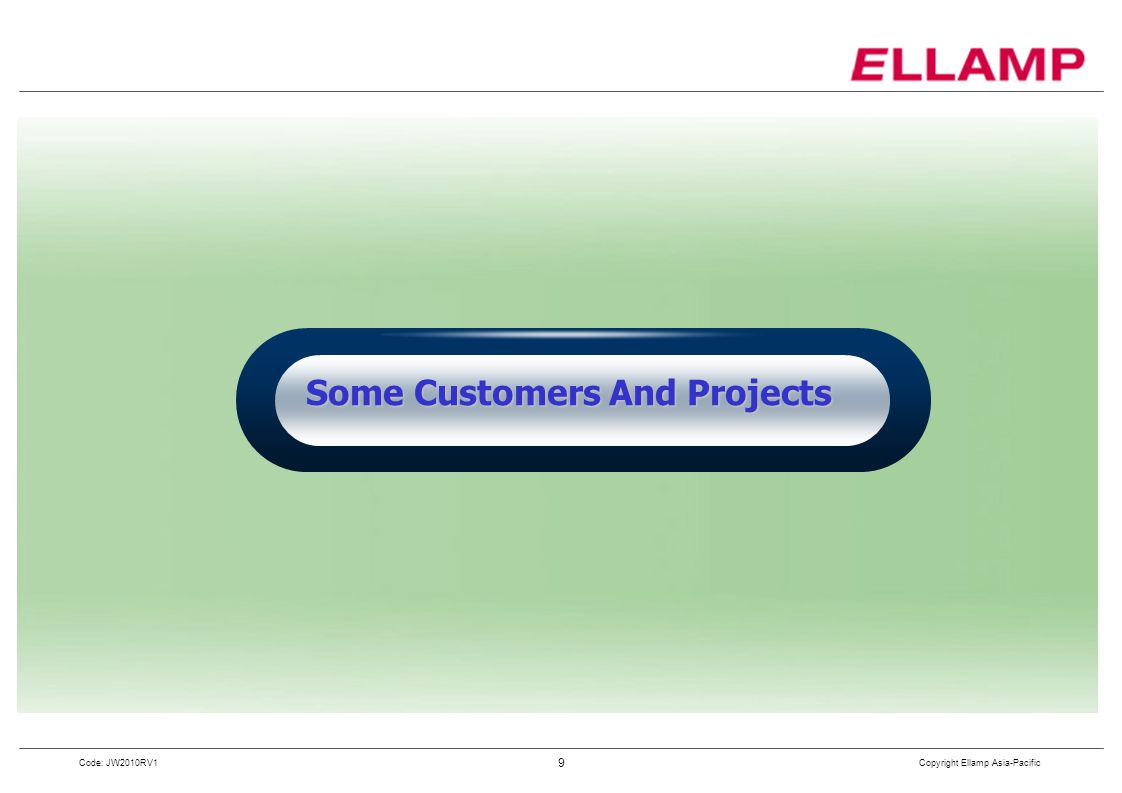 Copyright Ellamp Asia-Pacific 9 Code: JW2010RV1 Some Customers And Projects Some Customers And Projects