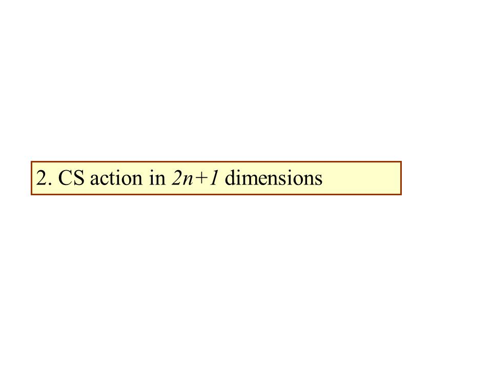 i 2. CS action in 2n+1 dimensions