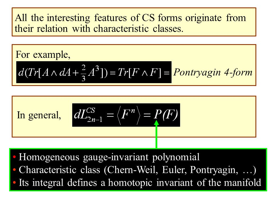 All the interesting features of CS forms originate from their relation with characteristic classes.
