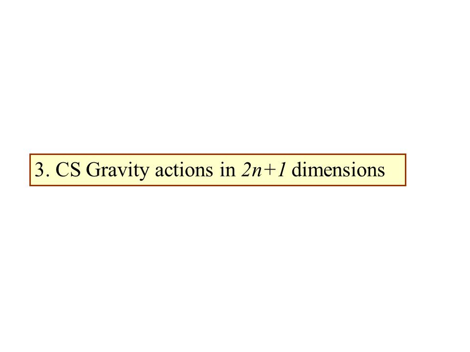 i 3. CS Gravity actions in 2n+1 dimensions