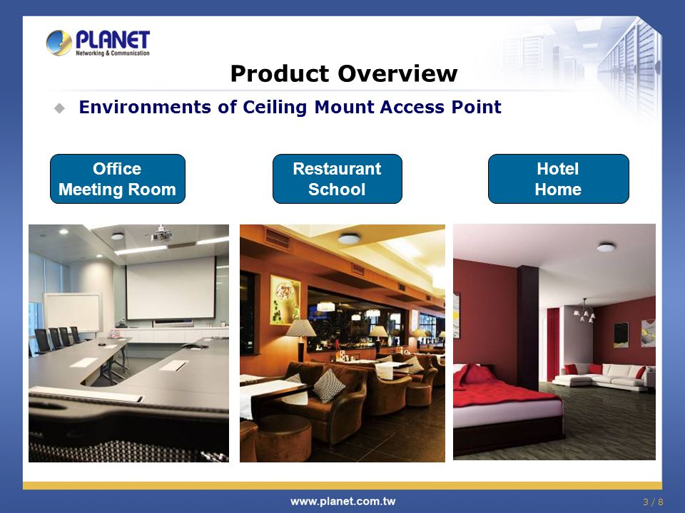 3 / 8  Environments of Ceiling Mount Access Point Product Overview Hotel Home Restaurant School Office Meeting Room