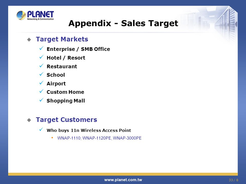33 / 8  Target Markets Enterprise / SMB Office Hotel / Resort Restaurant School Airport Custom Home Shopping Mall  Target Customers Who buys 11n Wir