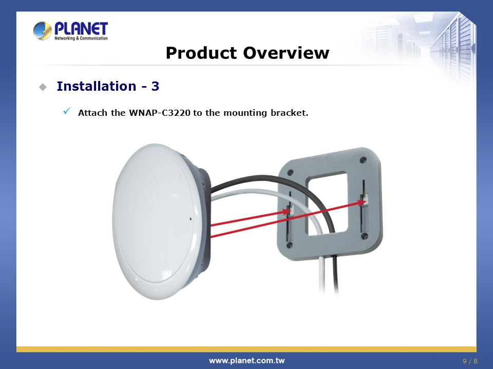 9 / 8 Product Overview  Installation - 3 Attach the WNAP-C3220 to the mounting bracket.
