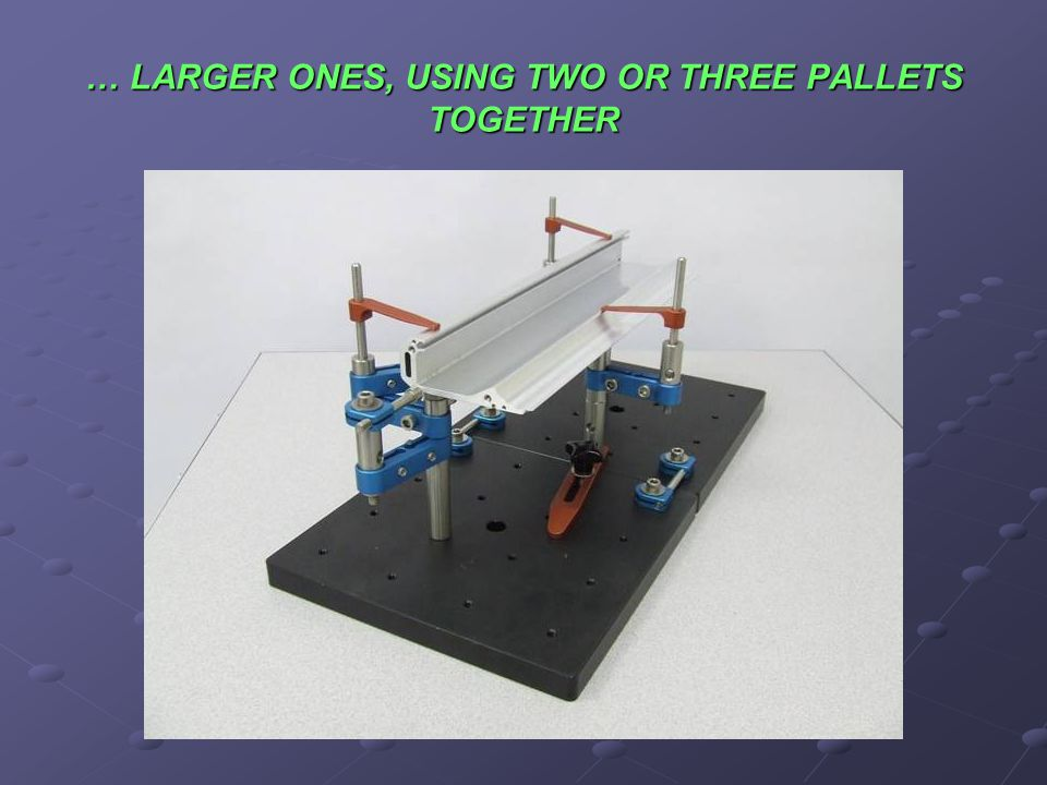 … LARGER ONES, USING TWO OR THREE PALLETS TOGETHER