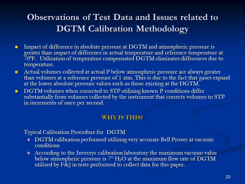 22 Observations of Test Data and Issues related to DGTM Calibration Methodology Impact of difference in absolute pressure at DGTM and atmospheric pressure is greater than impact of difference in actual temperature and reference temperature at 70 o F.