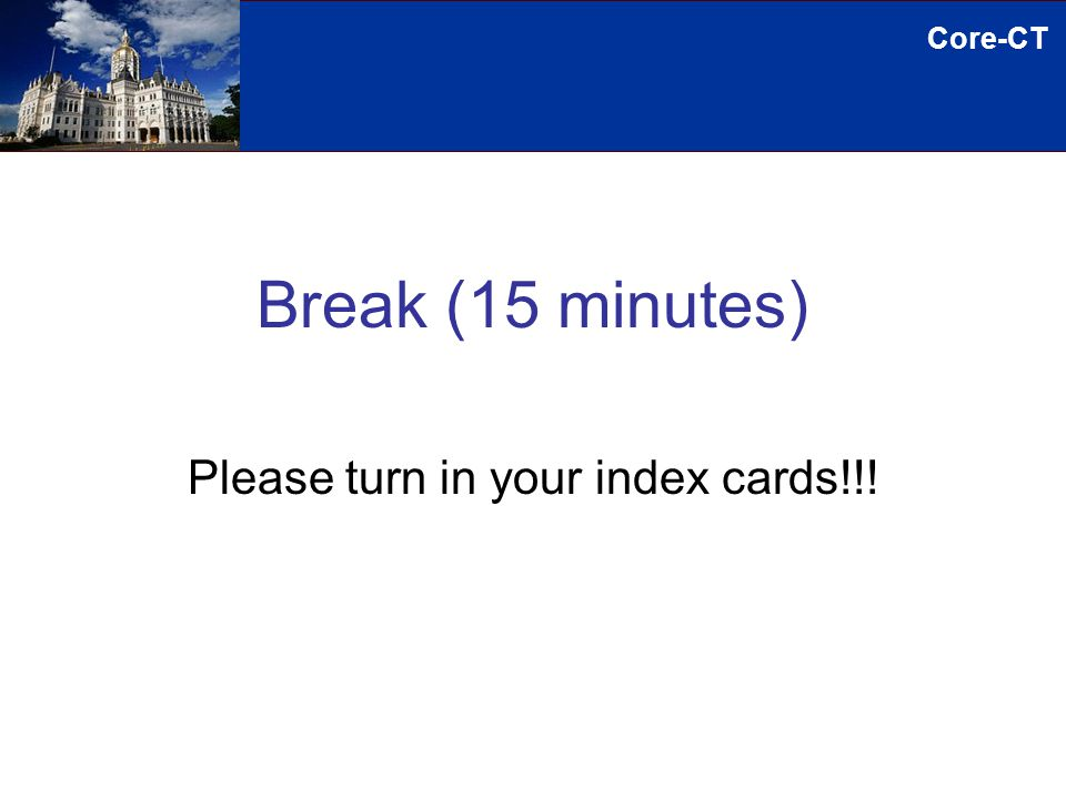 Core-CT Break (15 minutes) Please turn in your index cards!!!