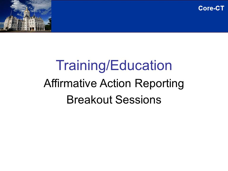 Core-CT Training/Education Affirmative Action Reporting Breakout Sessions