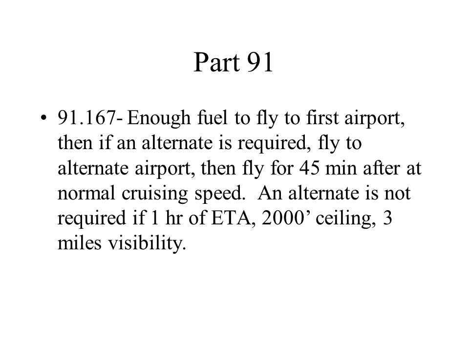 Part 91 91.167- Enough fuel to fly to first airport, then if an alternate is required, fly to alternate airport, then fly for 45 min after at normal c