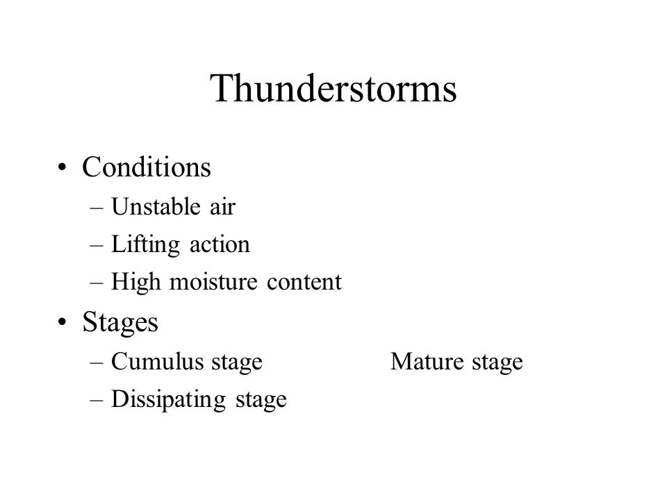 Hazards Embedded thunderstorms may be obscured by cloud layers Wind shear can be found on all sides as well as directly under it Greatest intensity during mature stage, which is signaled by precipitation at the surface