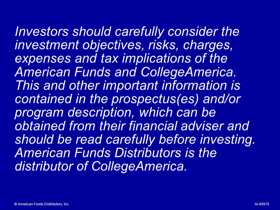 Investors should carefully consider the investment objectives, risks, charges, expenses and tax implications of the American Funds and CollegeAmerica.