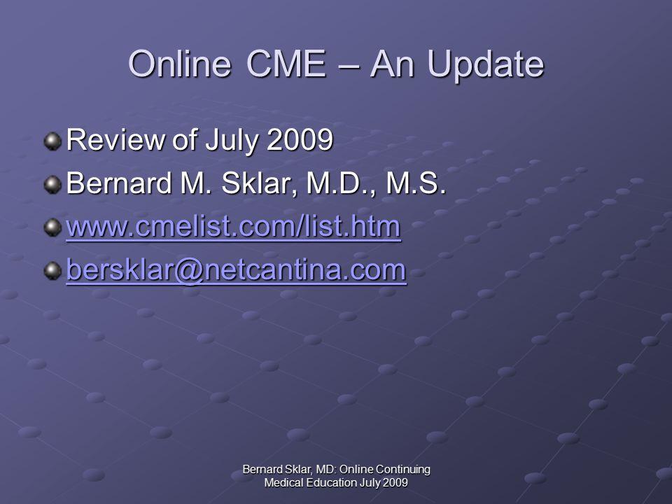Bernard Sklar, MD: Online Continuing Medical Education July 2009 Plan of Presentation Results of Recent Surveys Types of Instruction Physician Use of CME and Online CME Obstacles to Physician Use Predictions