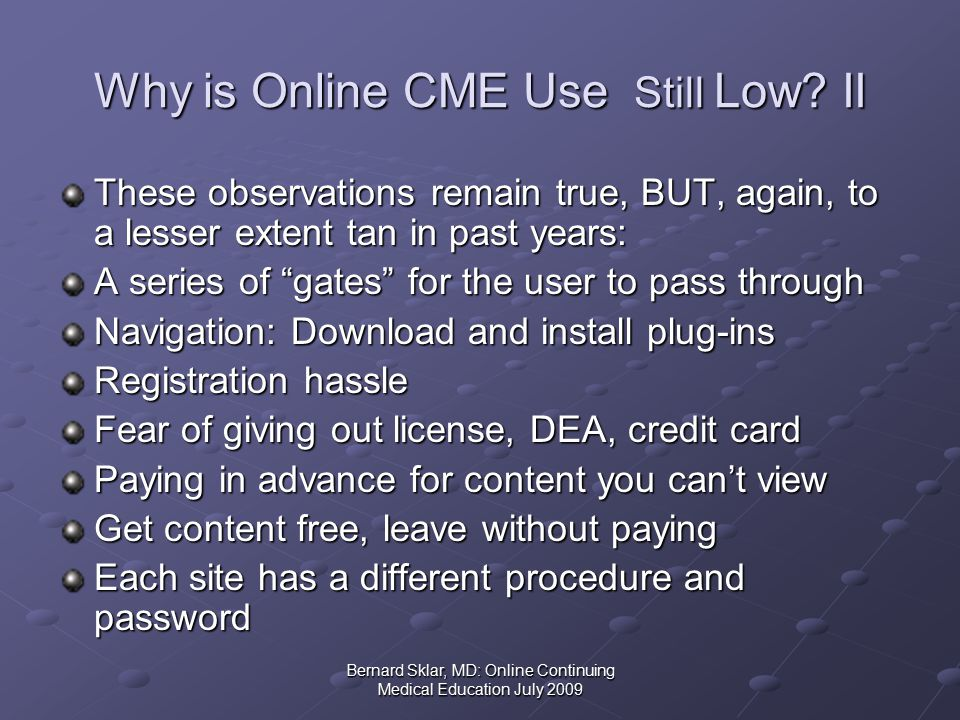 Bernard Sklar, MD: Online Continuing Medical Education July 2009 Why is Online CME Use Still Low.