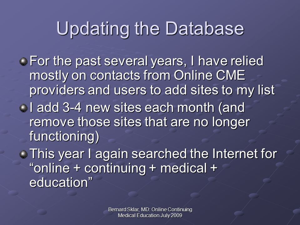 Bernard Sklar, MD: Online Continuing Medical Education July 2009 The Largest Sites July 2009 - II Name of Site # of Activities # of Hours Sullivan Group (The) 98216 theheart.org210210 CME Institute 200200 CMELectures.org130195 Oncologist (The)195195 Harvard Online CME 43181 Drexel MCP Hahnemann Virt Grand Rounds 115172 MedRisk Online 36169 Johns Hopkins Advanced Studies Courses 100166 American Acad Ped PREP Self-Ass Online 3156 Neurology (J American Acad Neurology)100150 Washington University (St Louis)149147 Childrens of Minnesota Grand Rounds143 FreeCME67140