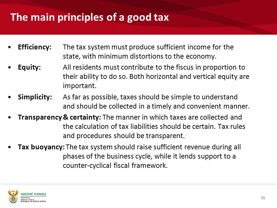 The main principles of a good tax Efficiency: The tax system must produce sufficient income for the state, with minimum distortions to the economy.