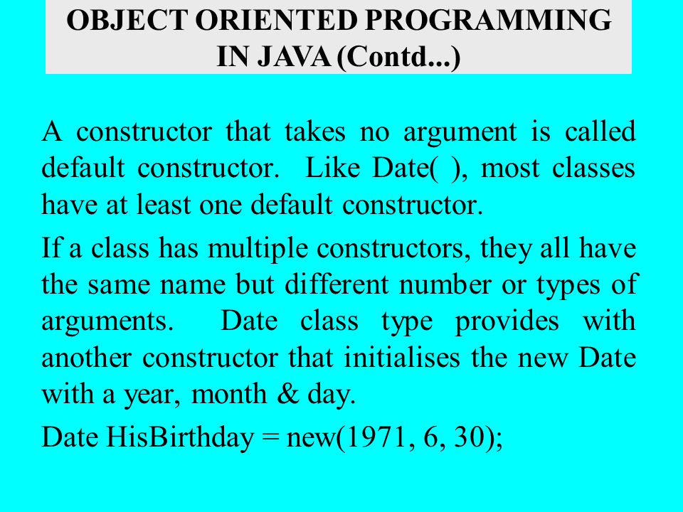 A constructor that takes no argument is called default constructor. Like Date( ), most classes have at least one default constructor. If a class has m