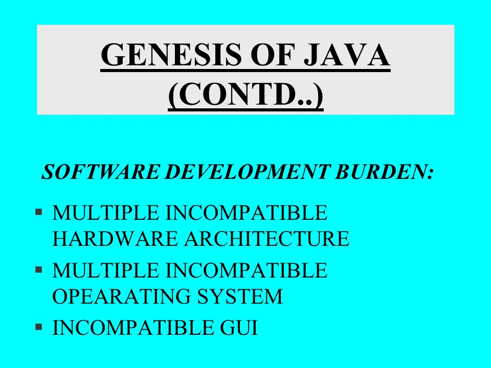 GENESIS OF JAVA(CONTD..) §GROWTH OF INTERNET, WWW AND ELECTRONIC COMMERCE §THE WEB RESOLUTION WHOSE KEYPOWER IS WRITE ONCE AND RUN ANYWHERE MODEL REQUIRED A NEW PARADIGM