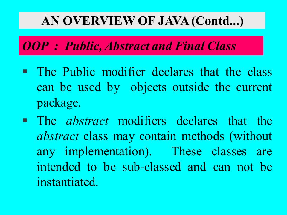 §The Public modifier declares that the class can be used by objects outside the current package. §The abstract modifiers declares that the abstract cl