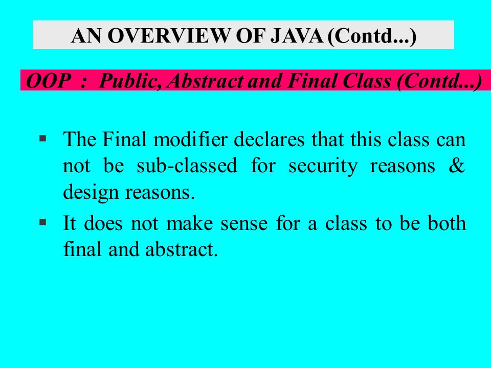 §The Final modifier declares that this class can not be sub-classed for security reasons & design reasons. §It does not make sense for a class to be b