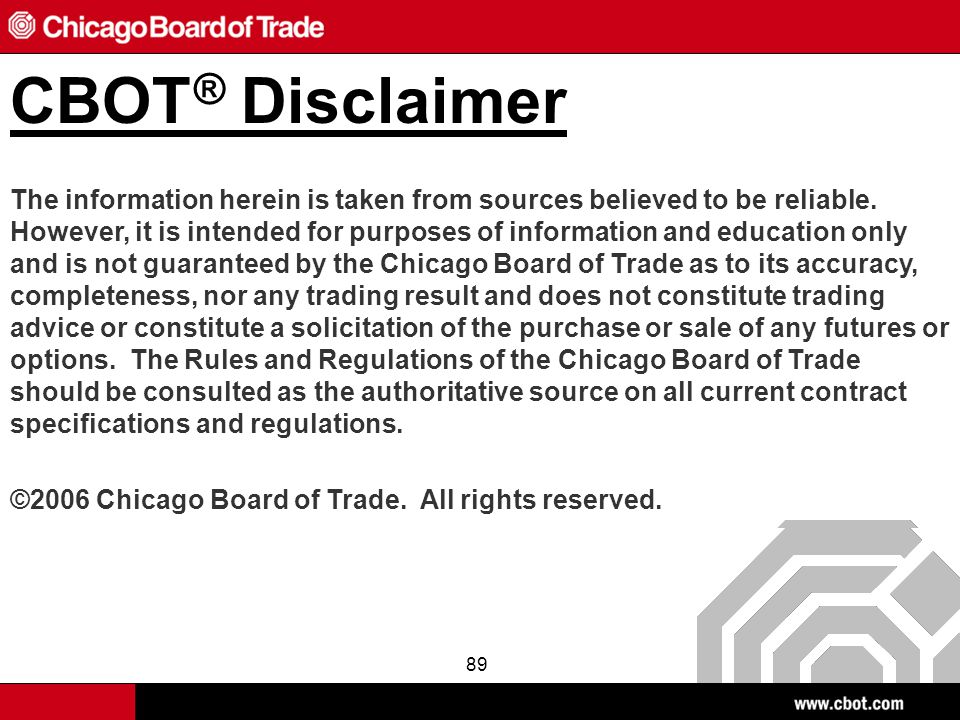 89 CBOT ® Disclaimer The information herein is taken from sources believed to be reliable.