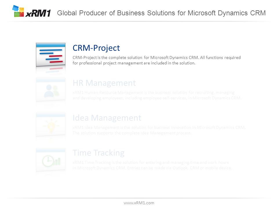www.xRM1.com CRM-Project: Focus & Solution Experience 11 languages 164 partners in 36 countries 11370 man days of product investment First solution in the Microsoft Marketplace Version 1 available First fully integrated solution in Microsoft Dynamics CRM Online First certified solution in Microsoft Dynamics CRM 2013