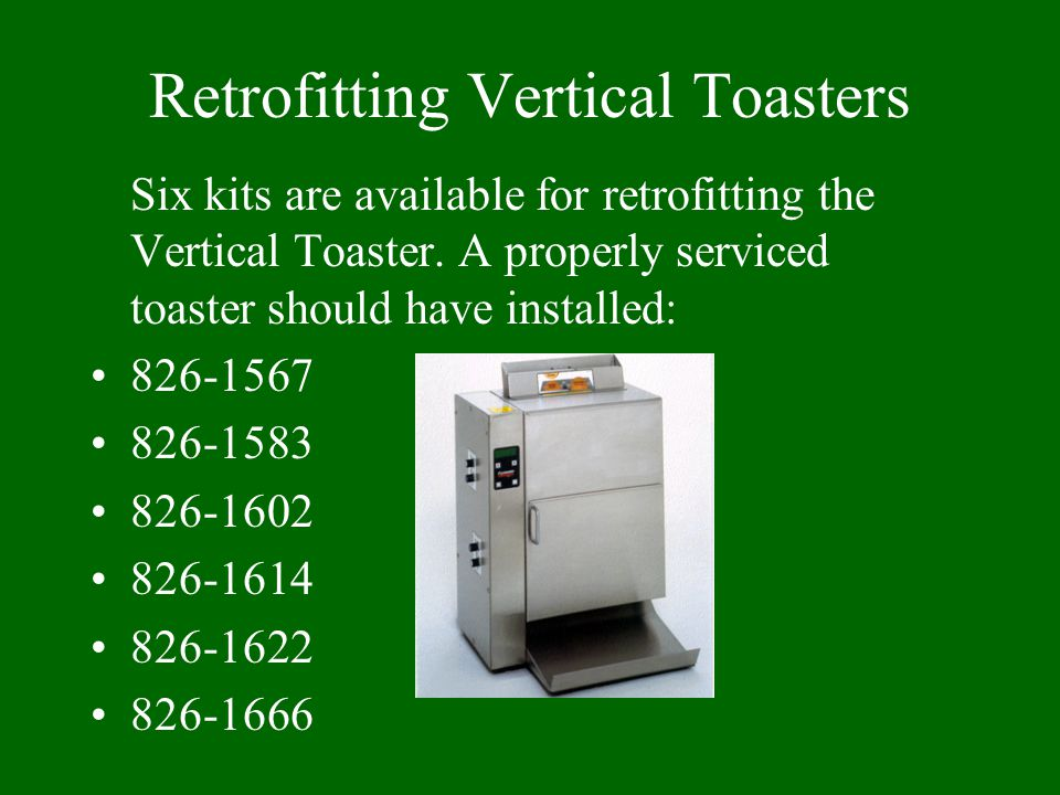 Retrofitting Vertical Toasters Six kits are available for retrofitting the Vertical Toaster.