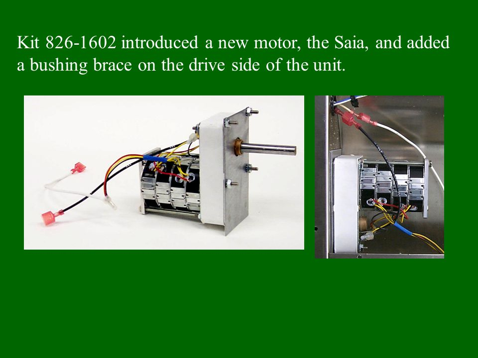Kit 826-1602 introduced a new motor, the Saia, and added a bushing brace on the drive side of the unit.