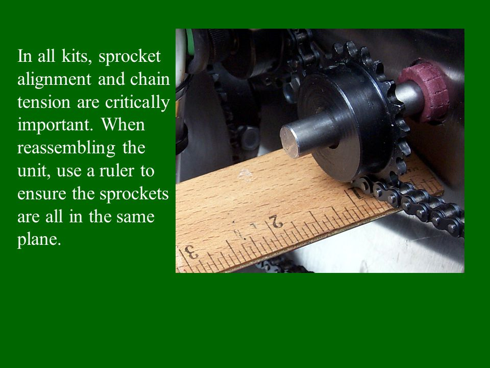 In all kits, sprocket alignment and chain tension are critically important.