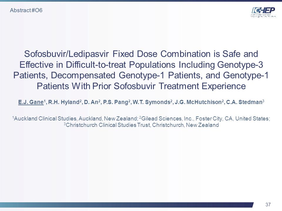 37 Sofosbuvir/Ledipasvir Fixed Dose Combination is Safe and Effective in Difficult-to-treat Populations Including Genotype-3 Patients, Decompensated Genotype-1 Patients, and Genotype-1 Patients With Prior Sofosbuvir Treatment Experience E.J.