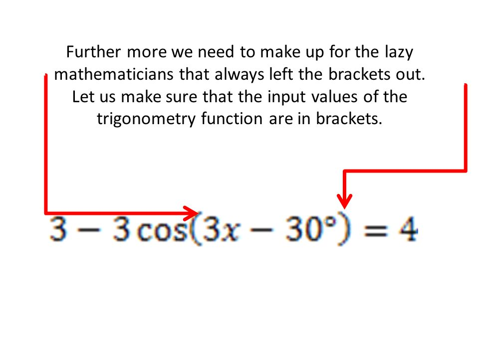 Further more we need to make up for the lazy mathematicians that always left the brackets out.
