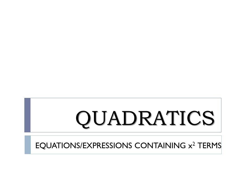 QUADRATICS EQUATIONS/EXPRESSIONS CONTAINING x 2 TERMS