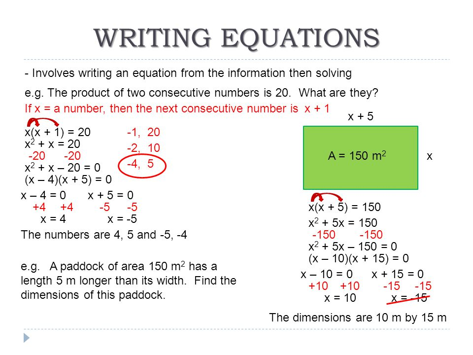 WRITING EQUATIONS - Involves writing an equation from the information then solving e.g. The product of two consecutive numbers is 20. What are they? I