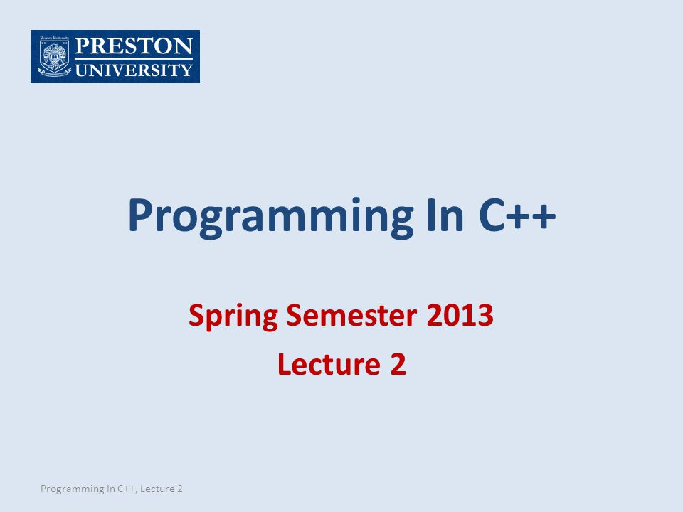 Programming In C++ Spring Semester 2013 Lecture 2 Programming In C++, Lecture 2