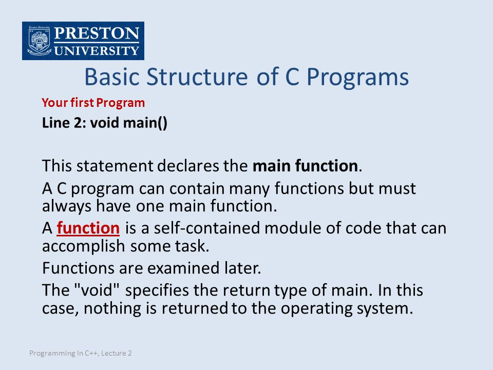 Programming In C++, Lecture 2 Global Variables Global variable is defined at the top of the program file and it can be visible and modified by any function that may reference it.