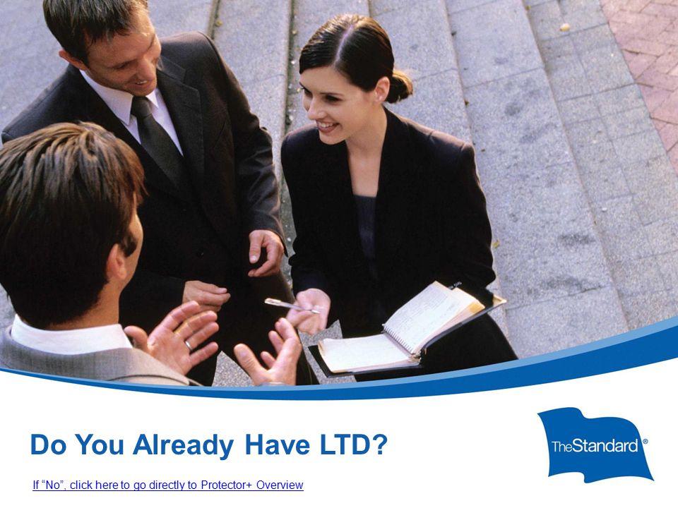 © 2010 Standard Insurance ny SI 16434PPTPROT (Rev 8/14) Do You Already Have LTD.