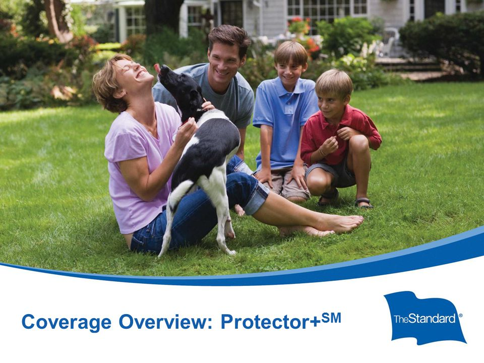 © 2010 Standard Insurance ny SI 16434PPTPROT (Rev 8/14) Coverage Overview: Protector+ SM