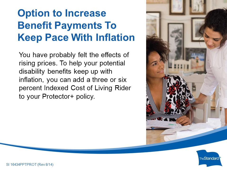 © 2010 Standard Insurance ny SI 16434PPTPROT (Rev 8/14) You have probably felt the effects of rising prices.