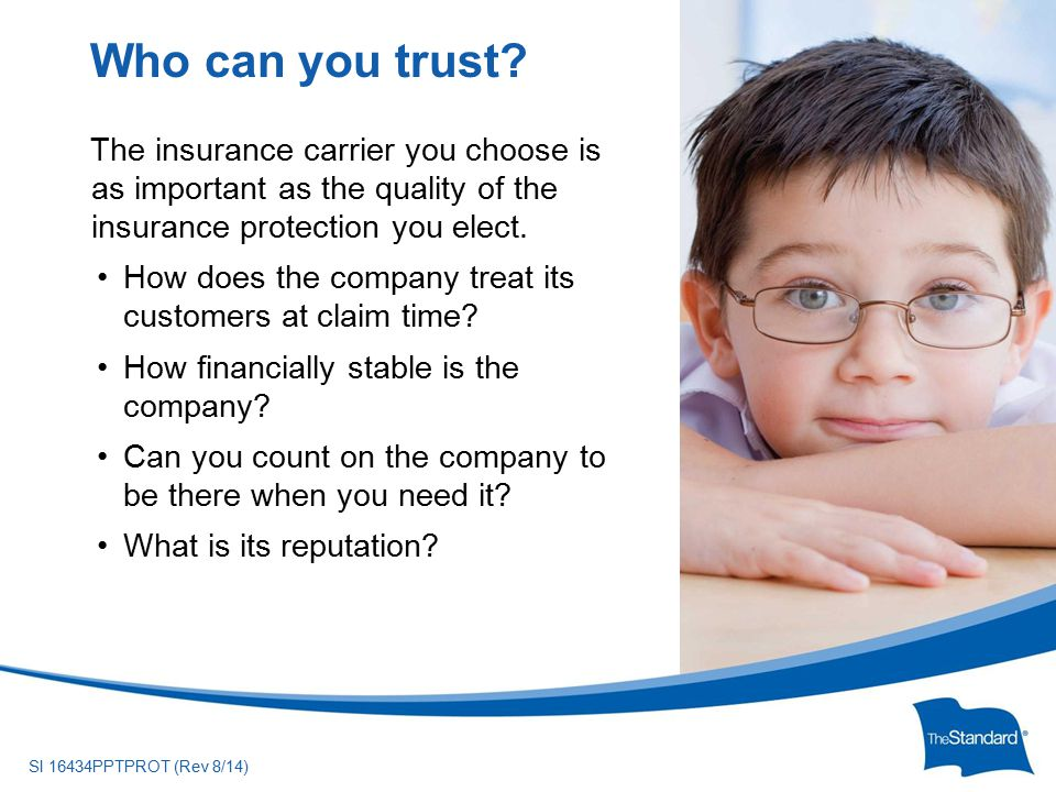 © 2010 Standard Insurance ny SI 16434PPTPROT (Rev 8/14) The insurance carrier you choose is as important as the quality of the insurance protection you elect.